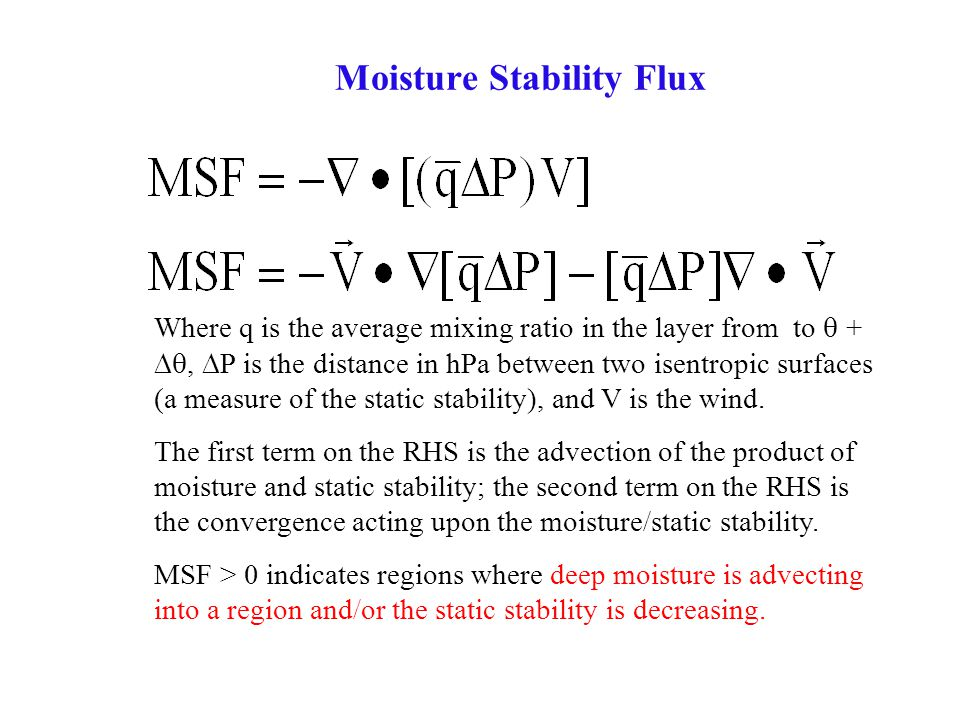 Moisture Stability Flux Where q is the average mixing ratio in the layer from to  + ,  P is the distance in hPa between two isentropic surfaces (a measure of the static stability), and V is the wind.