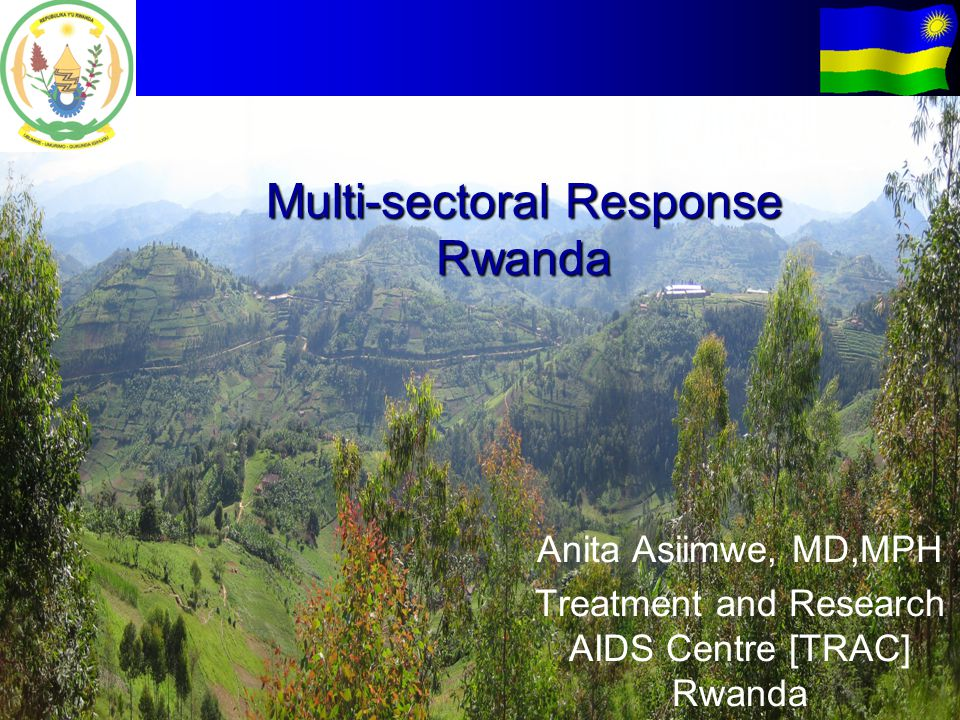 Multi-sectoral Response Rwanda Anita Asiimwe, MD,MPH Treatment and Research AIDS Centre [TRAC] Rwanda