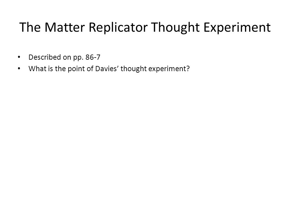 The Matter Replicator Thought Experiment Described on pp.