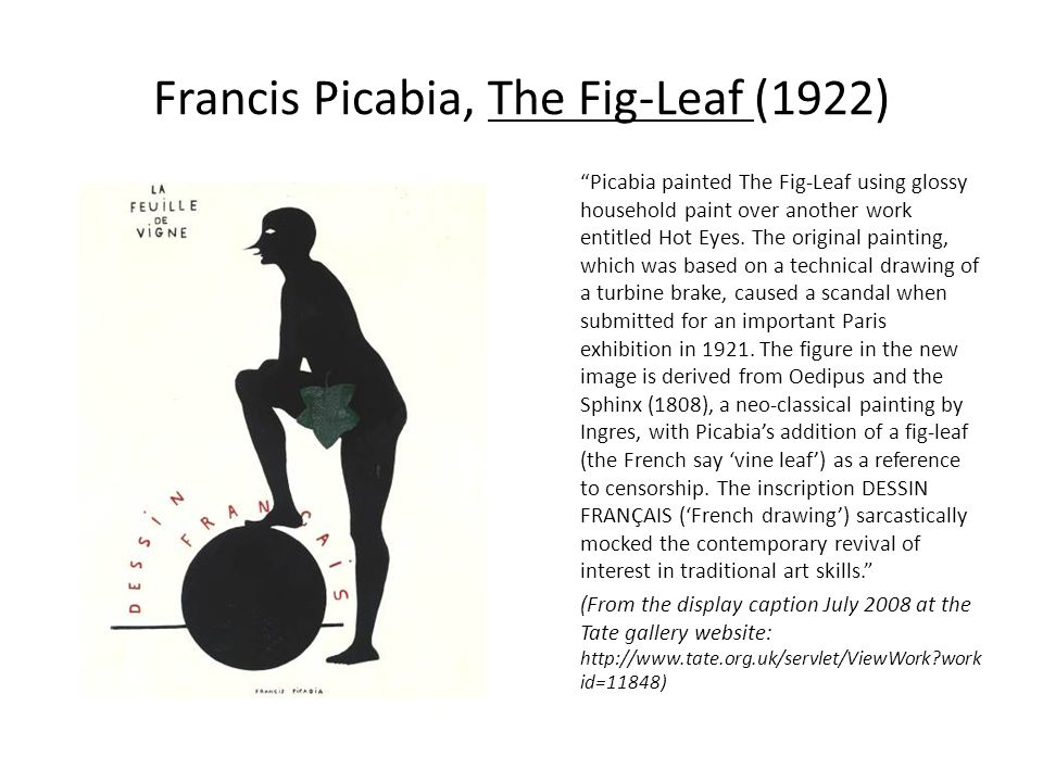 Francis Picabia, The Fig-Leaf (1922) Picabia painted The Fig-Leaf using glossy household paint over another work entitled Hot Eyes.