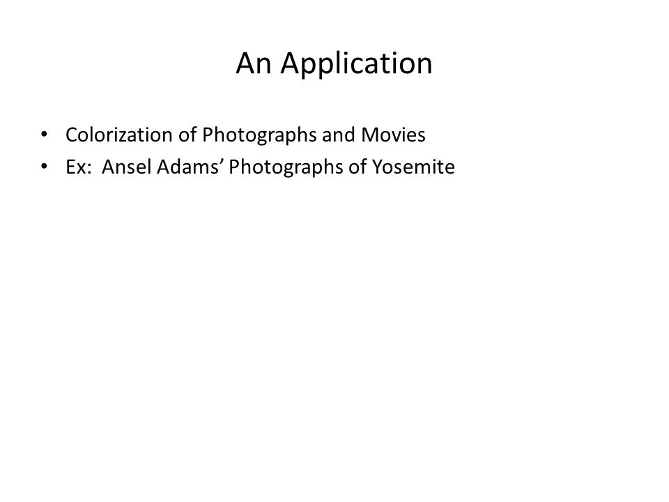 An Application Colorization of Photographs and Movies Ex: Ansel Adams' Photographs of Yosemite