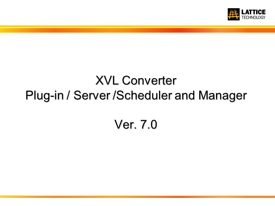 XVL Converter Plug-in / Server /Scheduler and Manager Ver. 7.0