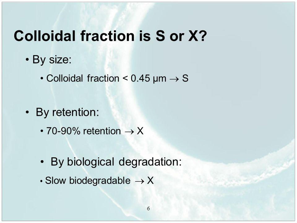 7 Colloidal fraction is X Colloidal fraction is X, although smaller than 0.45 µm No significant error in TSS measurement, if the colloidal fraction is missing (COD Col <<COD TSS )