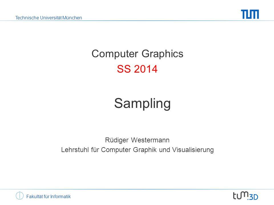 Technische Universität München Fakultät für Informatik Computer Graphics SS 2014 Sampling Rüdiger Westermann Lehrstuhl für Computer Graphik und Visualisierung