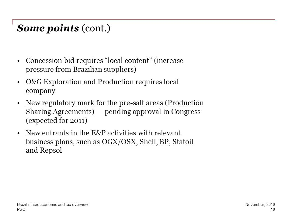 "PwC Some points (cont.) Concession bid requires ""local content"" (increase pressure from Brazilian suppliers) O&G Exploration and Production requires l"