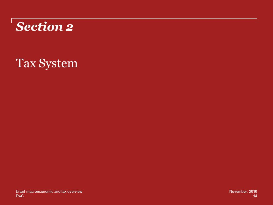 PwC Section 2 Tax System 14 November, 2010Brazil macroeconomic and tax overview