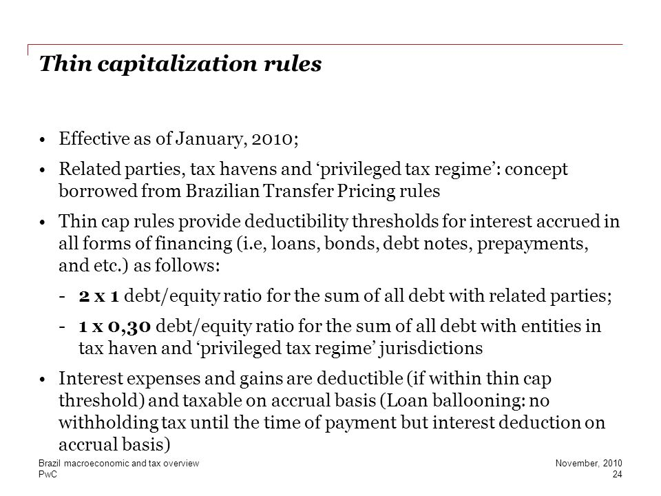 PwC Thin capitalization rules Effective as of January, 2010; Related parties, tax havens and 'privileged tax regime': concept borrowed from Brazilian