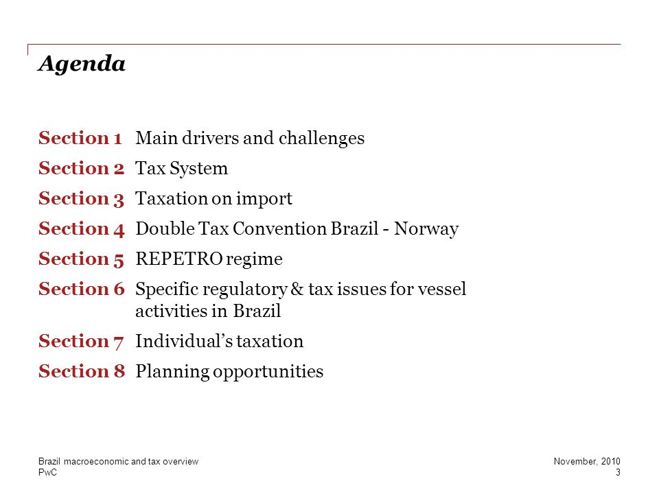 PwC Agenda Section 1Main drivers and challenges Section 2Tax System Section 3Taxation on import Section 4Double Tax Convention Brazil - Norway Section