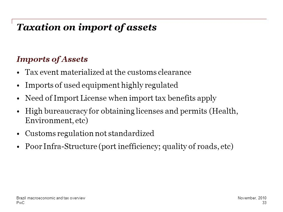 PwC Taxation on import of assets Imports of Assets Tax event materialized at the customs clearance Imports of used equipment highly regulated Need of