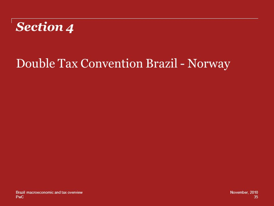 PwC Section 4 Double Tax Convention Brazil - Norway 35 November, 2010Brazil macroeconomic and tax overview