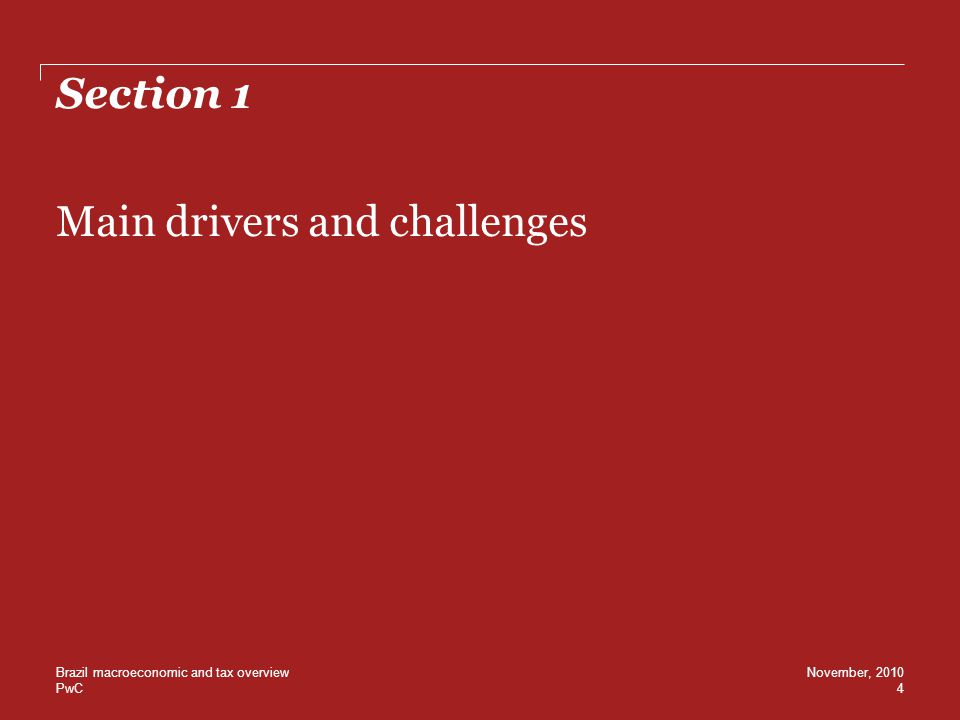 PwC Section 1 Main drivers and challenges Brazil macroeconomic and tax overview 4 November, 2010