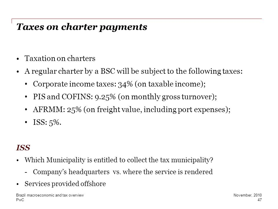 PwC Taxes on charter payments Taxation on charters A regular charter by a BSC will be subject to the following taxes: Corporate income taxes: 34% (on