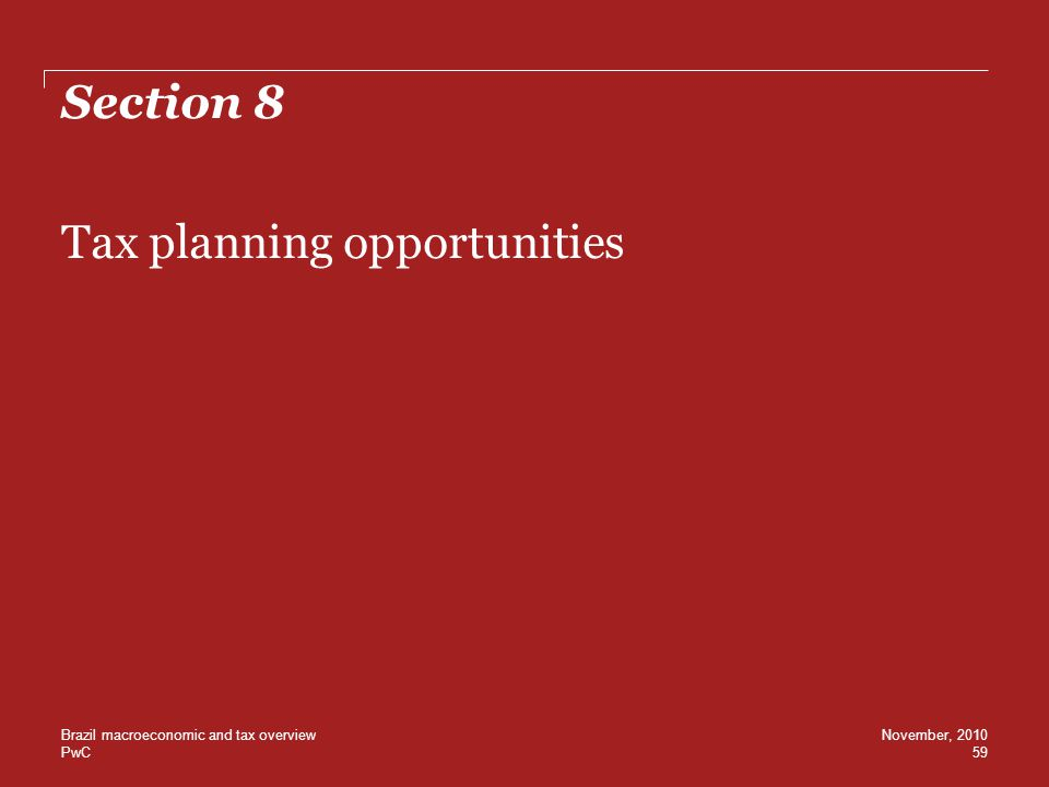PwC Section 8 Tax planning opportunities 59 November, 2010Brazil macroeconomic and tax overview