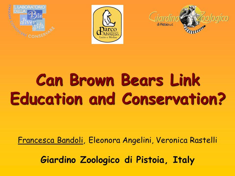 Francesca Bandoli, Eleonora Angelini, Veronica Rastelli Giardino Zoologico di Pistoia, Italy Can Brown Bears Link Education and Conservation?