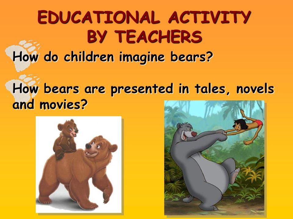 EDUCATIONAL ACTIVITY BY TEACHERS How do children imagine bears.