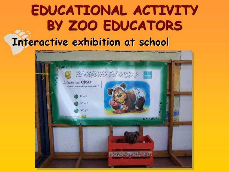 EDUCATIONAL ACTIVITY BY ZOO EDUCATORS Interactive exhibition at school