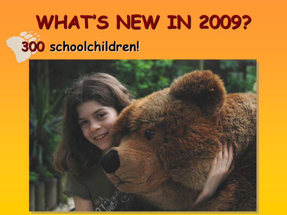 WHAT'S NEW IN 2009? 300 schoolchildren!