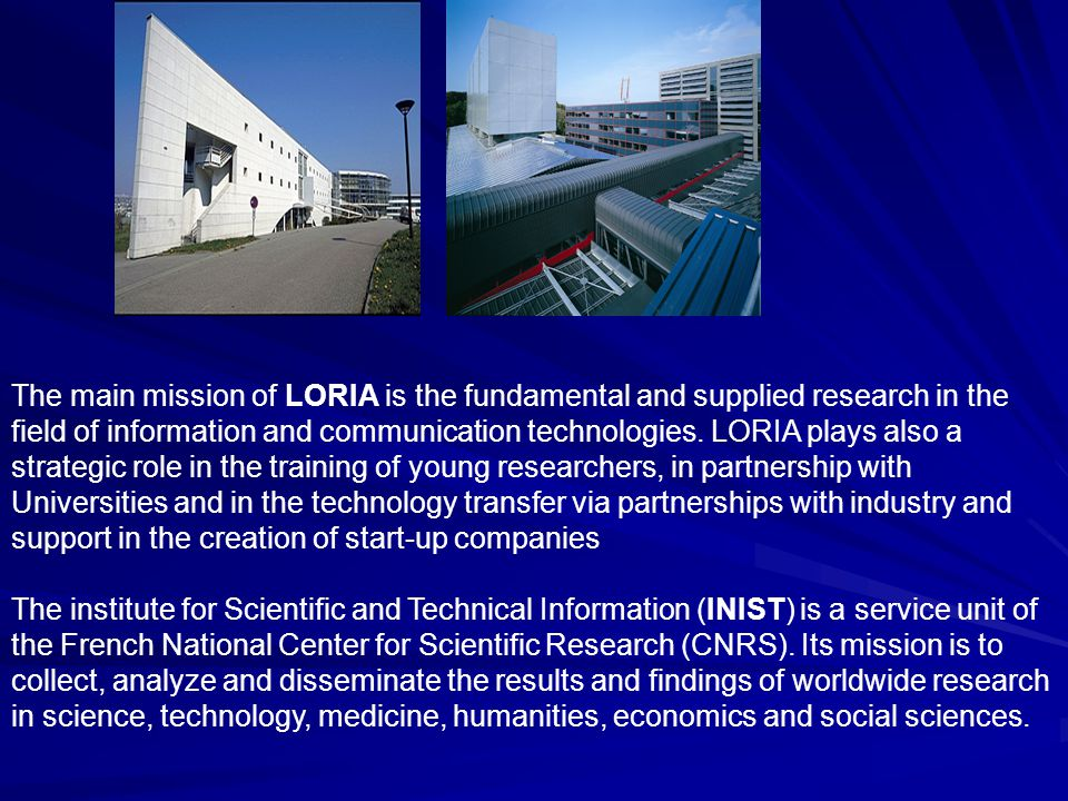 The main mission of LORIA is the fundamental and supplied research in the field of information and communication technologies.