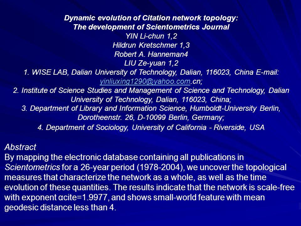 Dynamic evolution of Citation network topology: The development of Scientometrics Journal YIN Li-chun 1,2 Hildrun Kretschmer 1,3 Robert A. Hanneman4 L