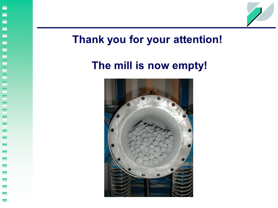 Thank you for your attention! The mill is now empty!