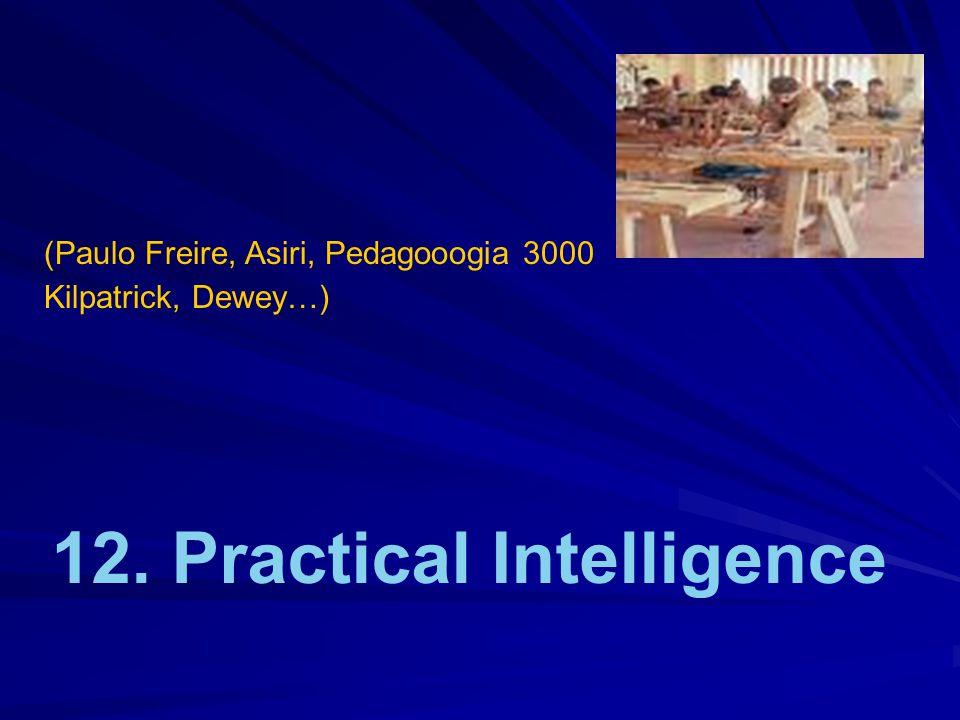 12. Practical Intelligence (Paulo Freire, Asiri, Pedagooogia 3000 Kilpatrick, Dewey…)