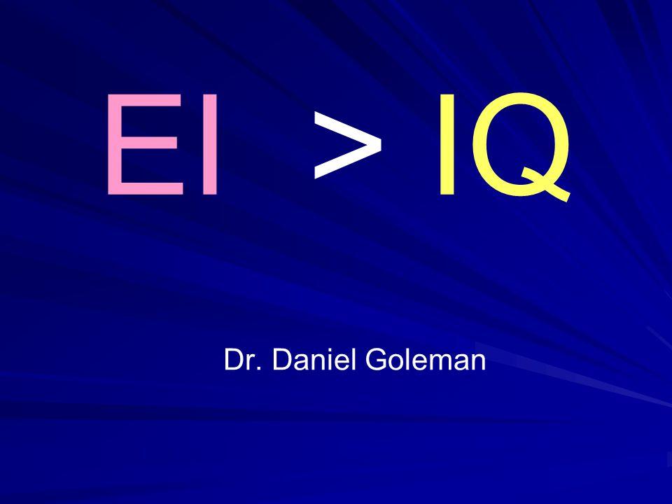 EI > IQ Dr. Daniel Goleman