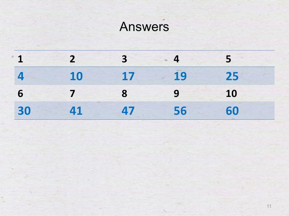 Answers 12345 410171925 678910 3041475660 11