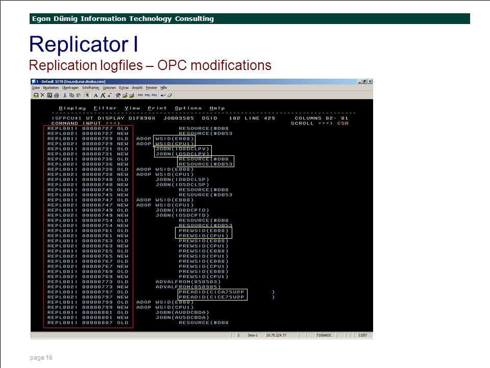 Egon Dümig Information Technology Consulting page 16 Replicator I Replication logfiles – OPC modifications