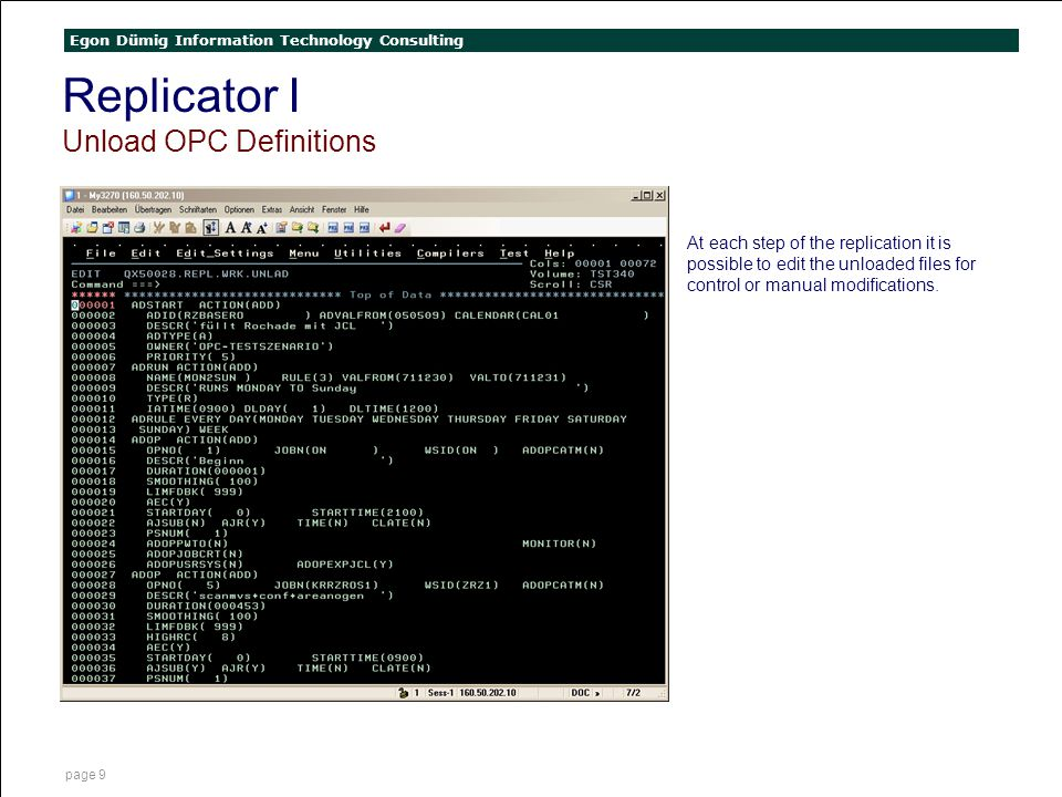 Egon Dümig Information Technology Consulting page 9 Replicator I Unload OPC Definitions At each step of the replication it is possible to edit the unl
