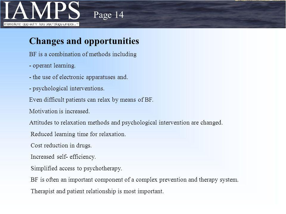 Page 14 Changes and opportunities BF is a combination of methods including - operant learning. - the use of electronic apparatuses and. - psychologica