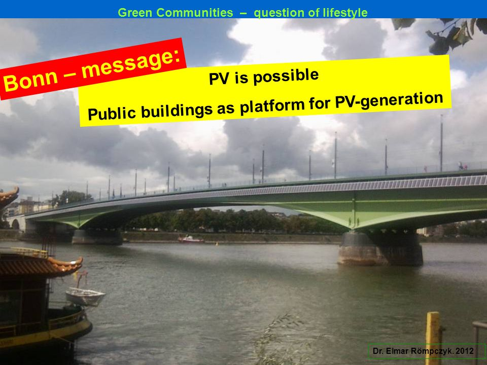 Dr. Elmar Römpczyk. 2012 PV is possible Public buildings as platform for PV-generation Bonn – message: Green Communities – question of lifestyle