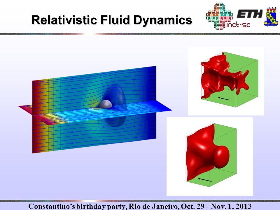 Constantino's birthday party, Rio de Janeiro, Oct. 29 - Nov. 1, 2013 Relativistic Fluid Dynamics