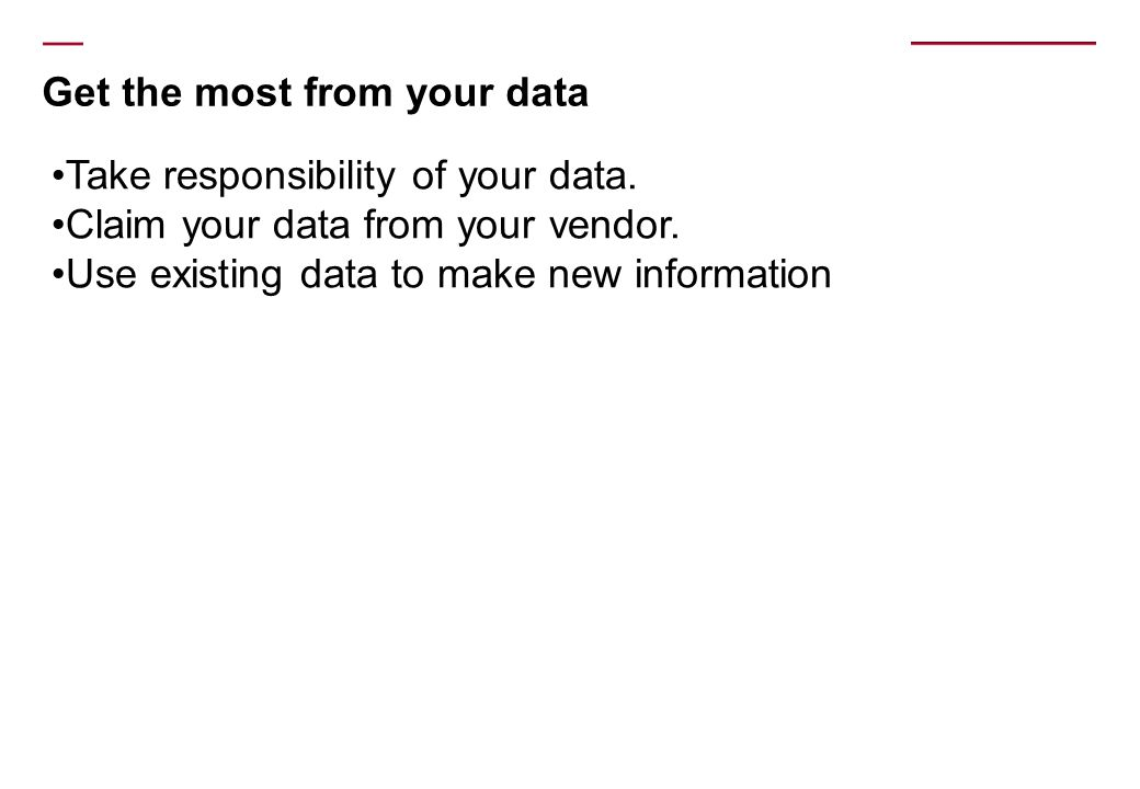 Get the most from your data Take responsibility of your data.