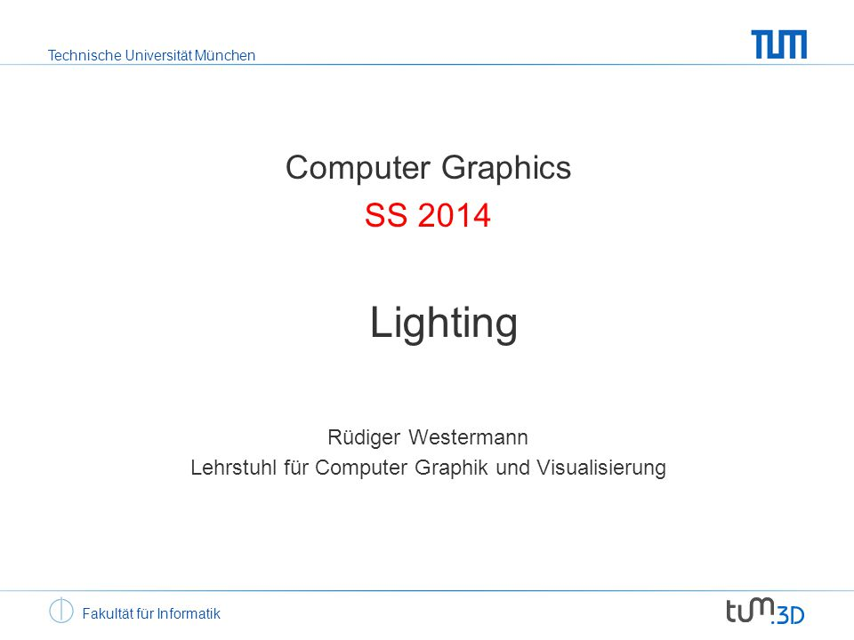 Technische Universität München Computer Graphics Lighting Lighting models Material properties Surface orientation (normals) Light sources 2