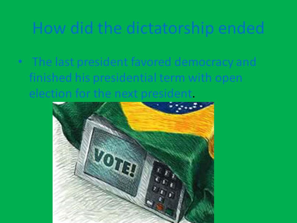 How did the dictatorship ended The last president favored democracy and finished his presidential term with open election for the next president.
