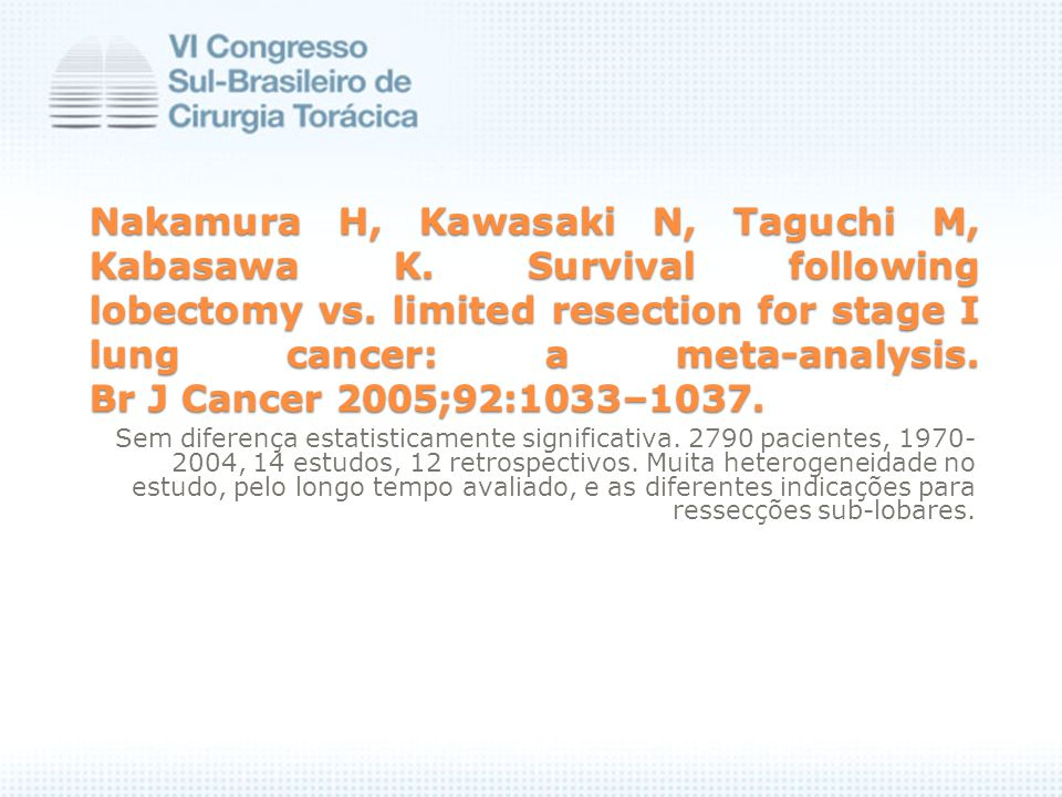 Nakamura H, Kawasaki N, Taguchi M, Kabasawa K. Survival following lobectomy vs. limited resection for stage I lung cancer: a meta-analysis. Br J Cance