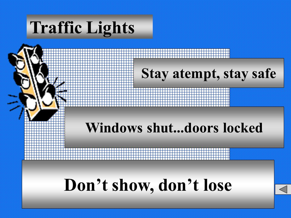 Traffic Lights Stay atempt, stay safe Windows shut...doors locked Don't show, don't lose