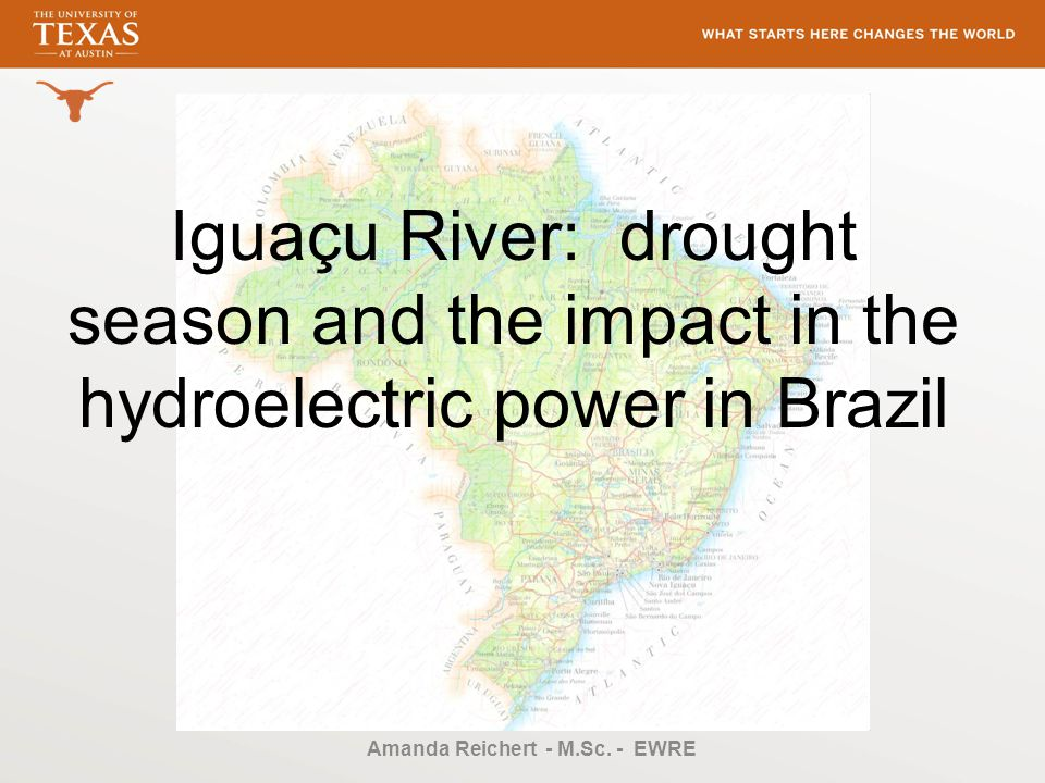 Iguaçu River: drought season and the impact in the hydroelectric power in Brazil Amanda Reichert - M.Sc.
