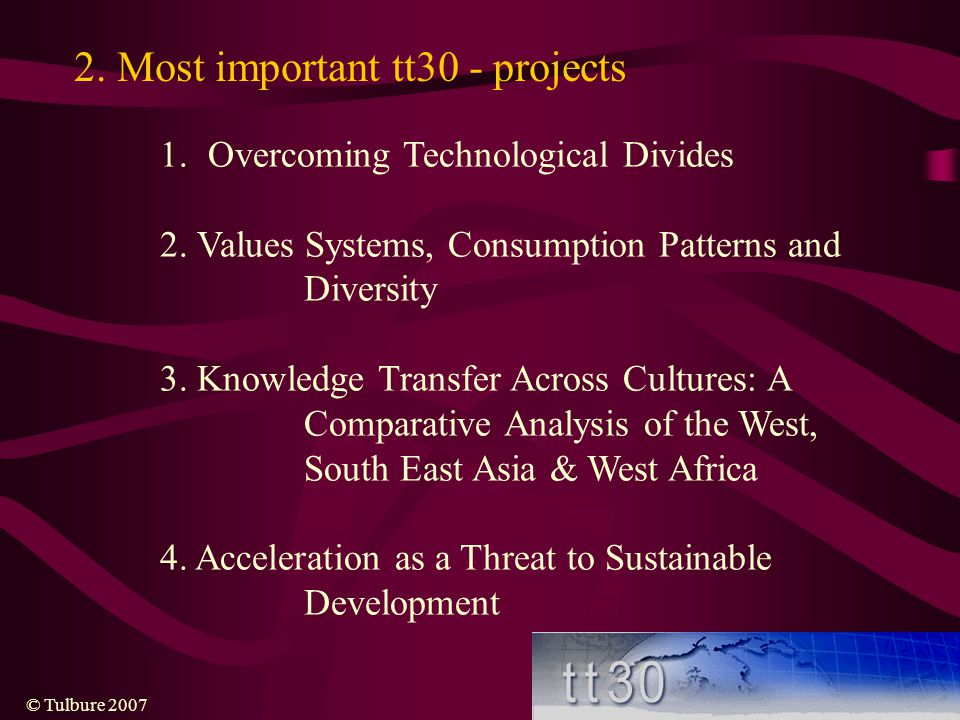 © Tulbure 2007 2.Most important tt30 - projects 1.Overcoming Technological Divides 2.