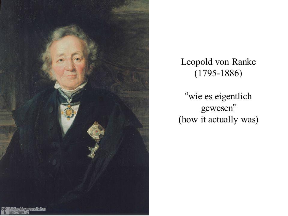 """Leopold von Ranke (1795-1886) """"wie es eigentlich gewesen"""" (how it actually was)"""