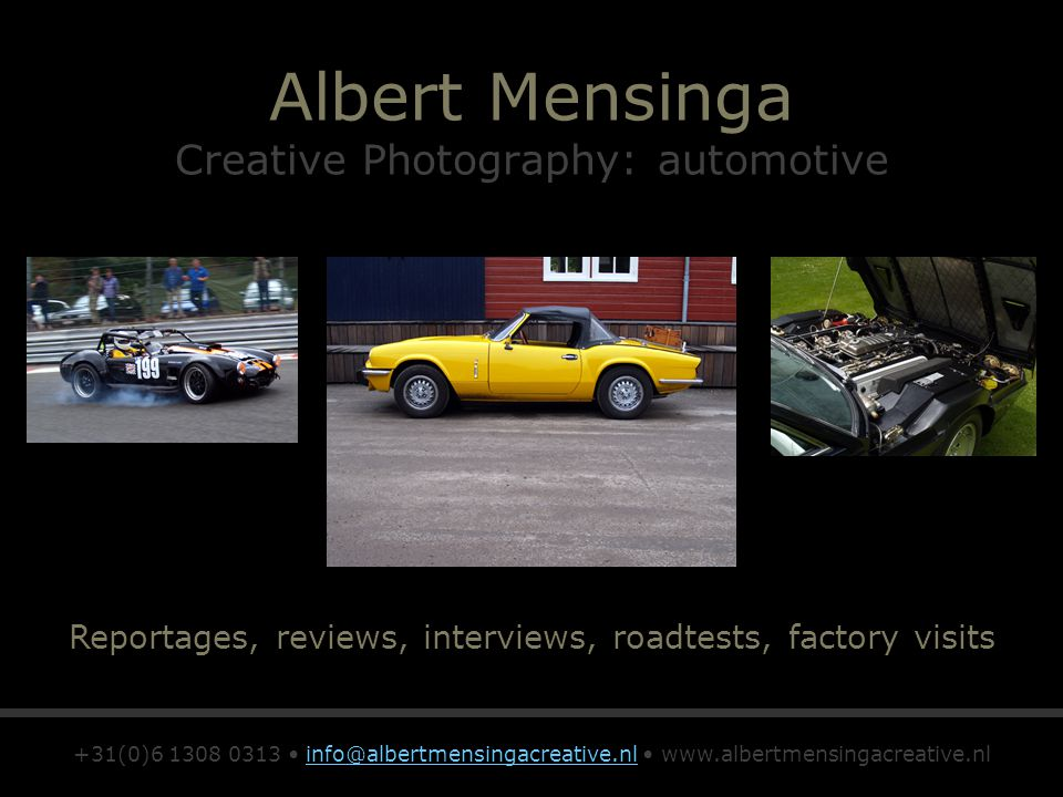 Albert Mensinga Creative Photography: automotive Reportages, reviews, interviews, roadtests, factory visits +31(0)6 1308 0313 info@albertmensingacreative.nl www.albertmensingacreative.nlinfo@albertmensingacreative.nl