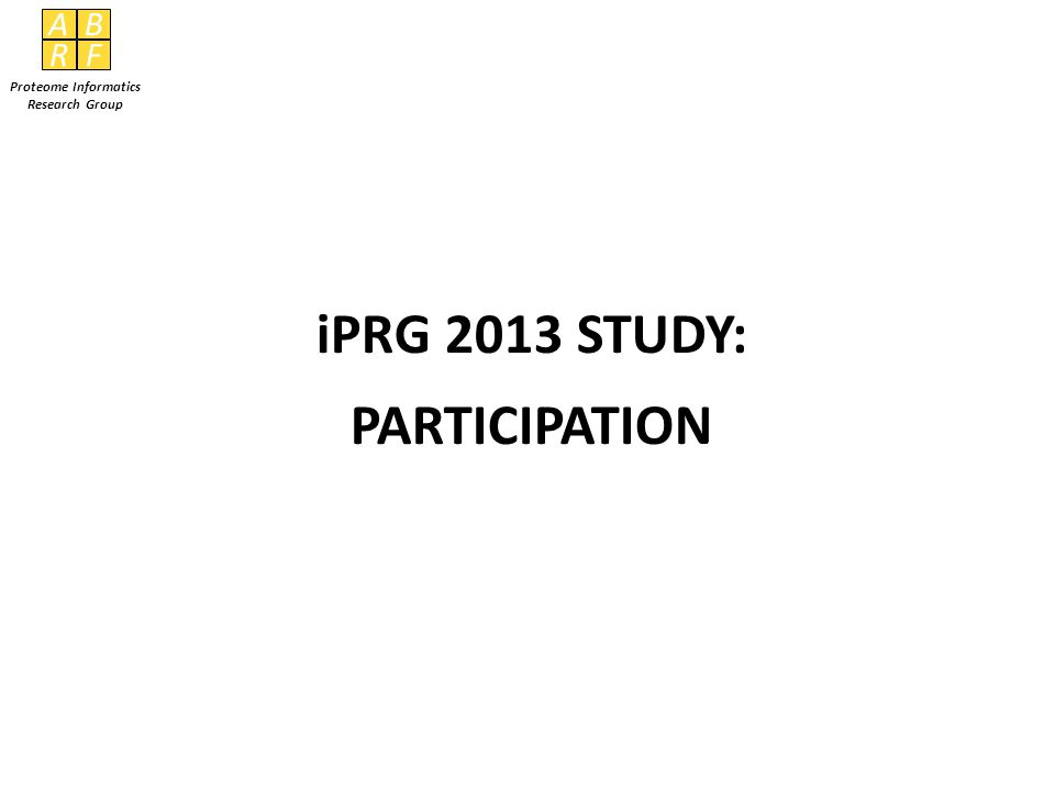AB RF Proteome Informatics Research Group iPRG 2013 STUDY: PARTICIPATION