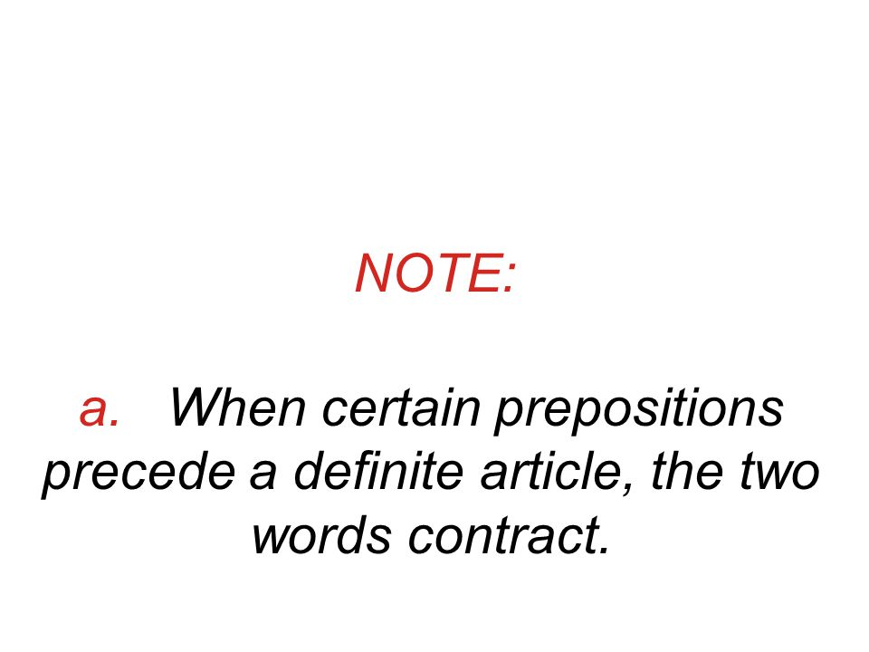 NOTE: a. When certain prepositions precede a definite article, the two words contract.