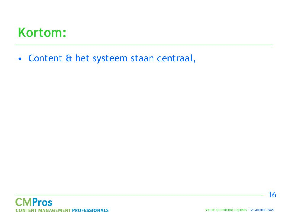 Not for commercial purposes : 12 October 2006 16 Kortom: Content & het systeem staan centraal,