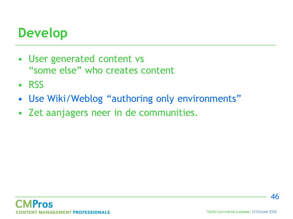 "Not for commercial purposes : 12 October 2006 46 Develop User generated content vs ""some else"" who creates content RSS Use Wiki/Weblog ""authoring only"