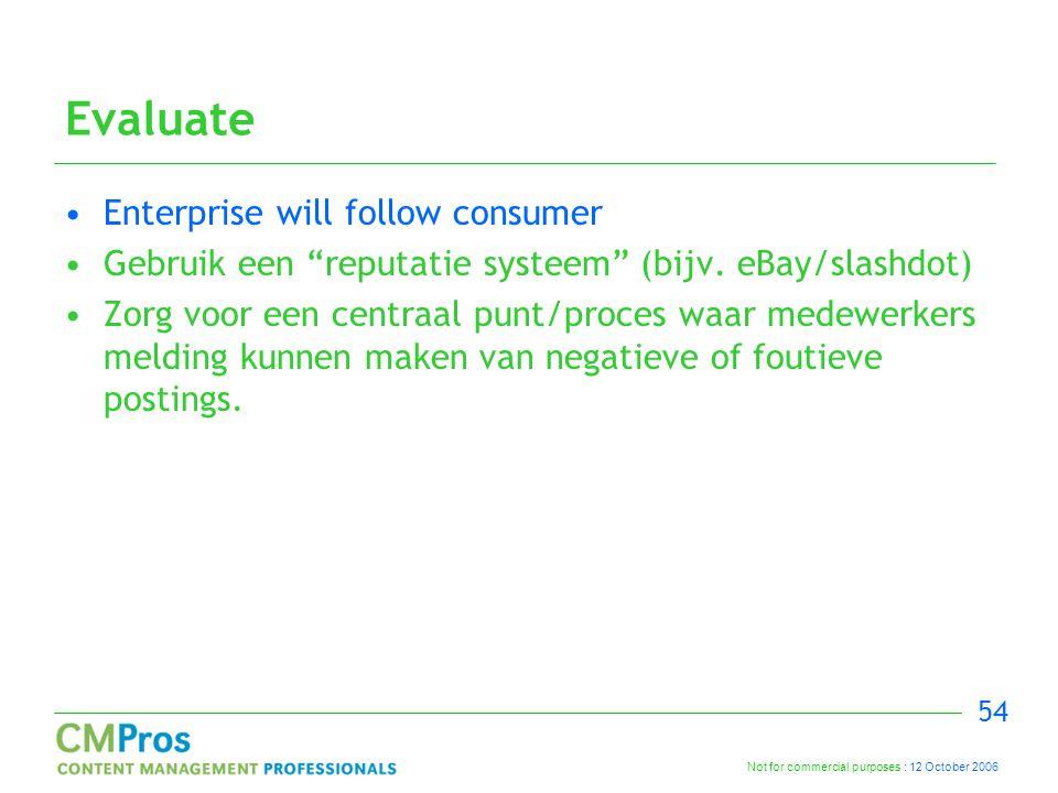 Not for commercial purposes : 12 October 2006 54 Evaluate Enterprise will follow consumer Gebruik een reputatie systeem (bijv.