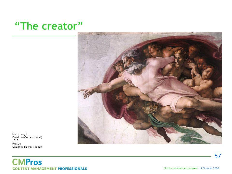Not for commercial purposes : 12 October 2006 57 The creator Michelangelo Creation of Adam (detail) 1510 Fresco Cappella Sistina, Vatican