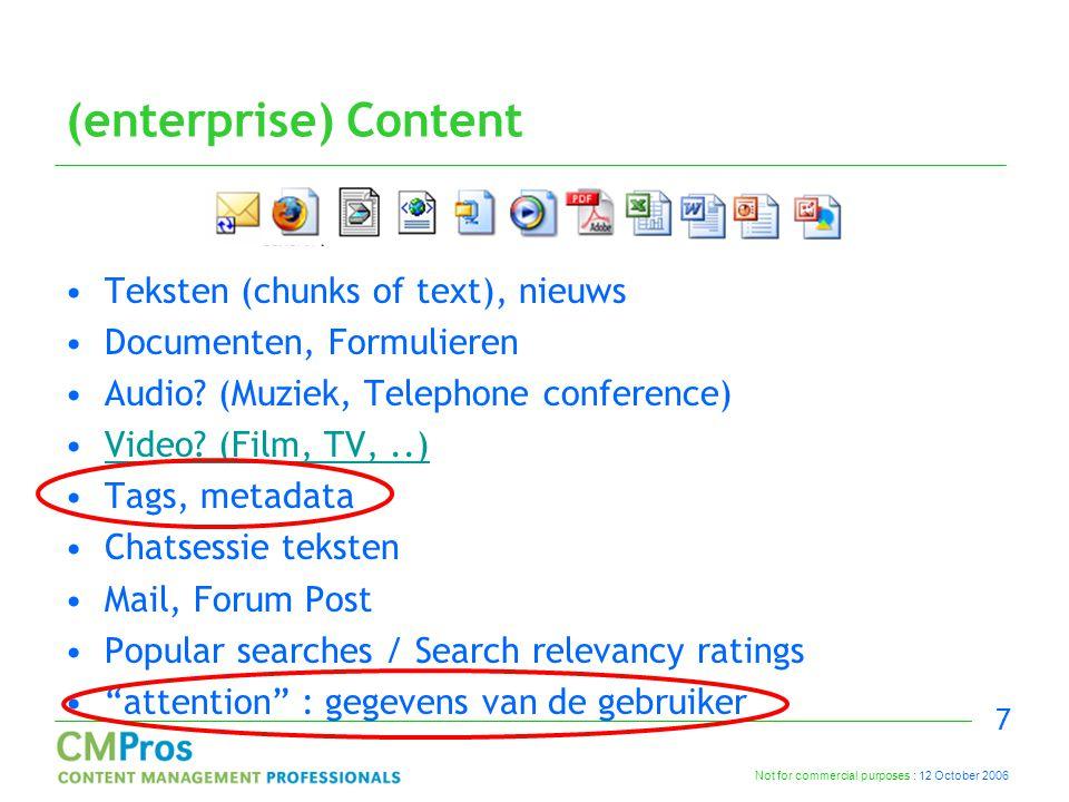 Not for commercial purposes : 12 October 2006 7 (enterprise) Content Teksten (chunks of text), nieuws Documenten, Formulieren Audio.