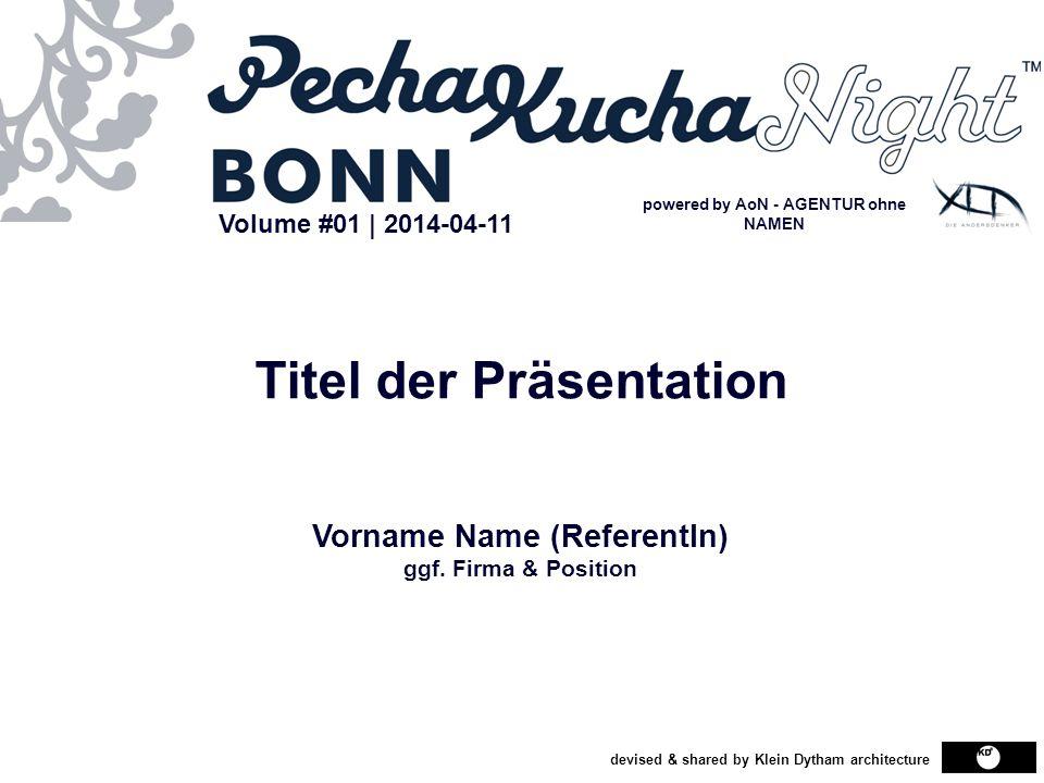 Volume #01 | 2014-04-11 devised & shared by Klein Dytham architecture Titel der Präsentation Vorname Name (ReferentIn) ggf. Firma & Position powered b