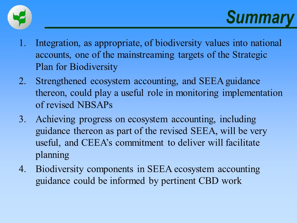 Summary 1.Integration, as appropriate, of biodiversity values into national accounts, one of the mainstreaming targets of the Strategic Plan for Biodi